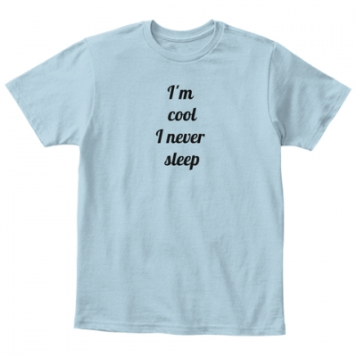 I am cool I never Sleep T-Shirt
