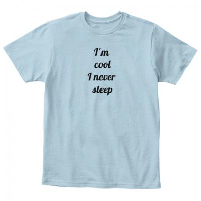 I am cool I never Sleep T-Shirt
